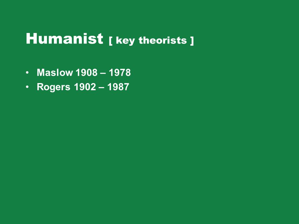 Humanist [ key theorists ]